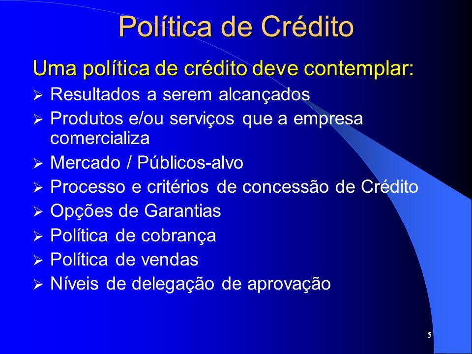 Política de Crédito Uma política de crédito deve contemplar: