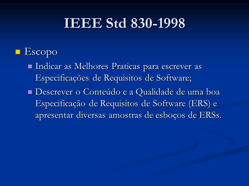 IEEE Std 830-1998 Escopo. Indicar as Melhores Praticas para escrever as Especificações de Requisitos de Software;