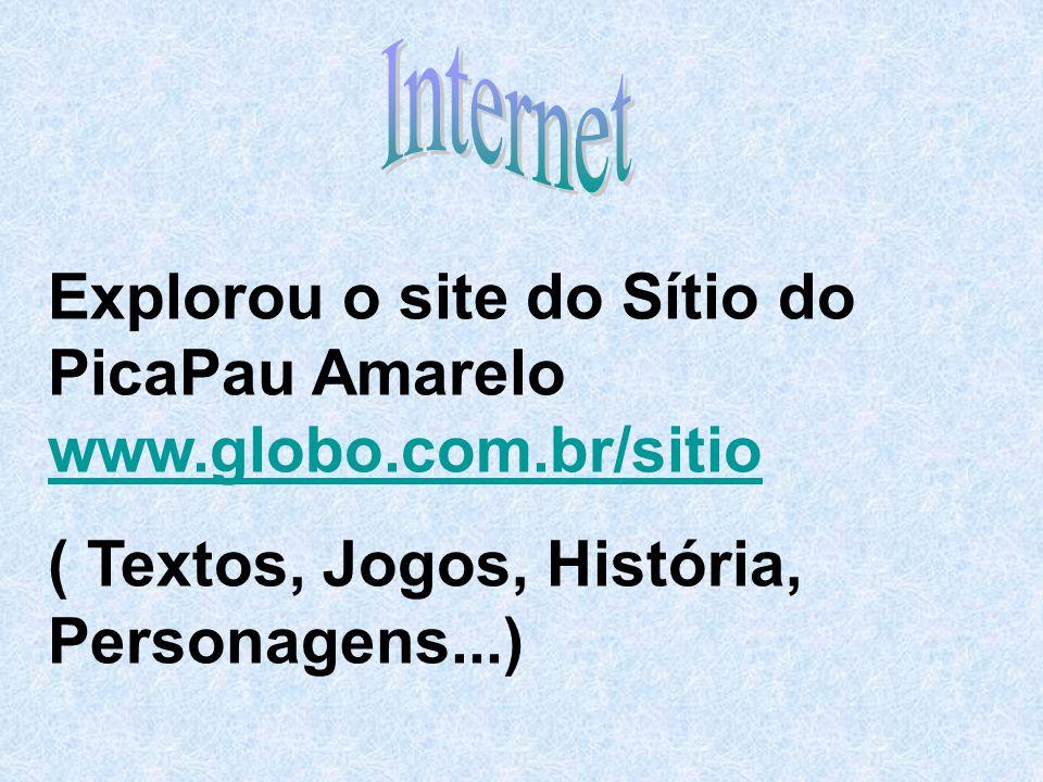 Explorou o site do Sítio do PicaPau Amarelo www.globo.com.br/sitio
