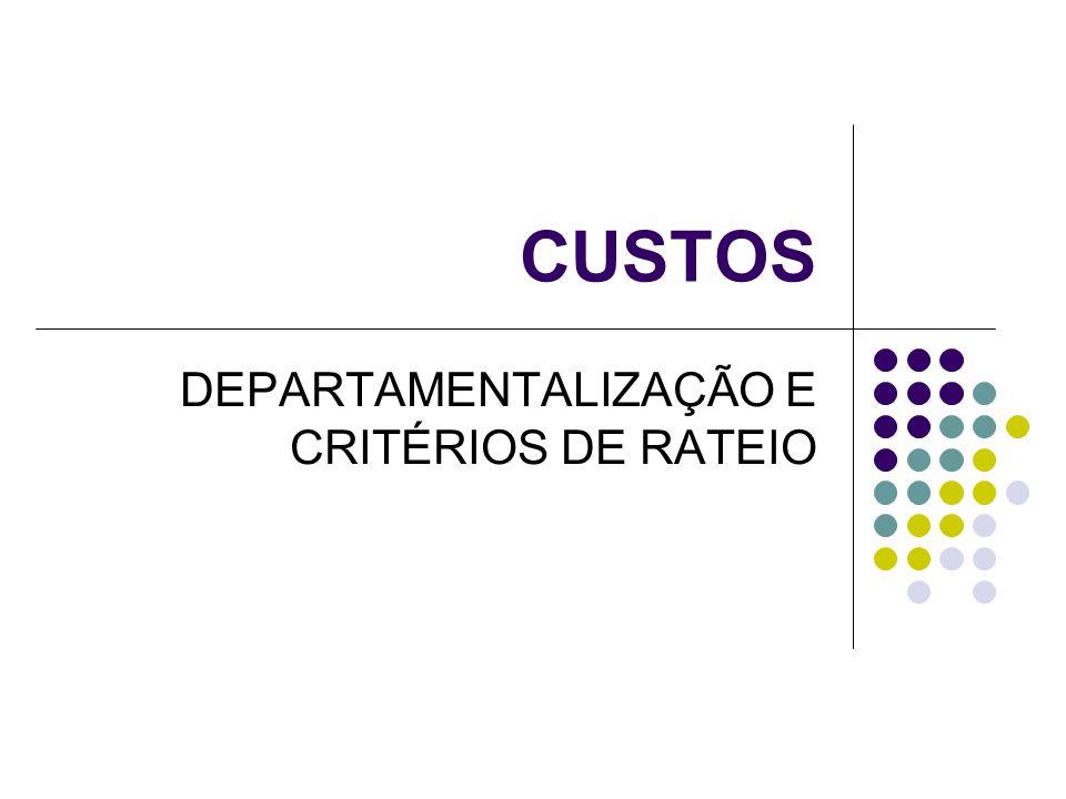 DEPARTAMENTALIZAÇÃO E CRITÉRIOS DE RATEIO