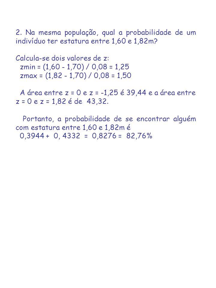 2. Na mesma população, qual a probabilidade de um indivíduo ter estatura entre 1,60 e 1,82m