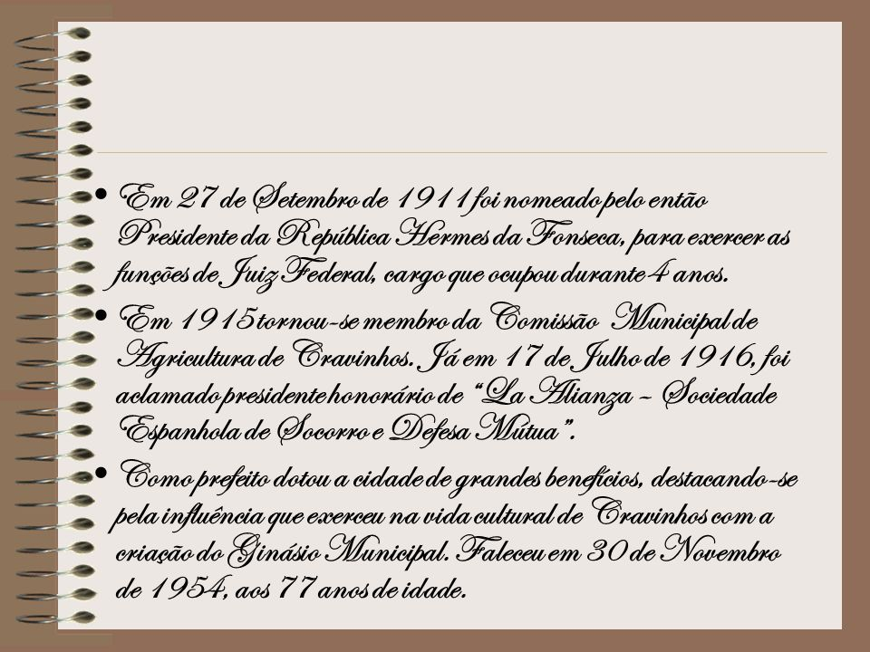 Em 27 de Setembro de 1911 foi nomeado pelo então Presidente da República Hermes da Fonseca, para exercer as funções de Juiz Federal, cargo que ocupou durante 4 anos.
