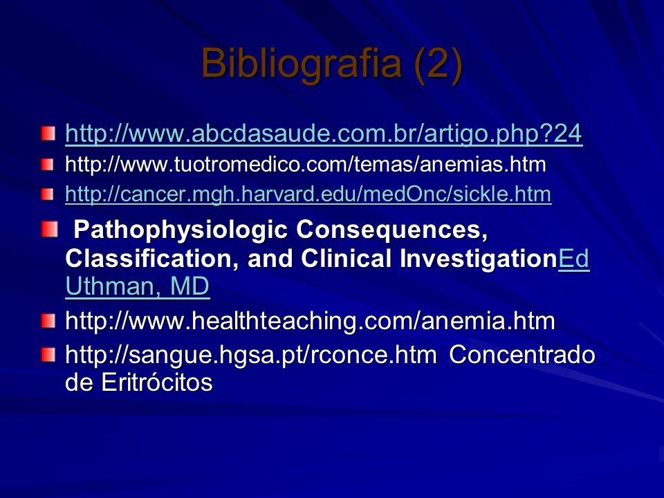 Bibliografia (2) http://www.abcdasaude.com.br/artigo.php 24. http://www.tuotromedico.com/temas/anemias.htm.