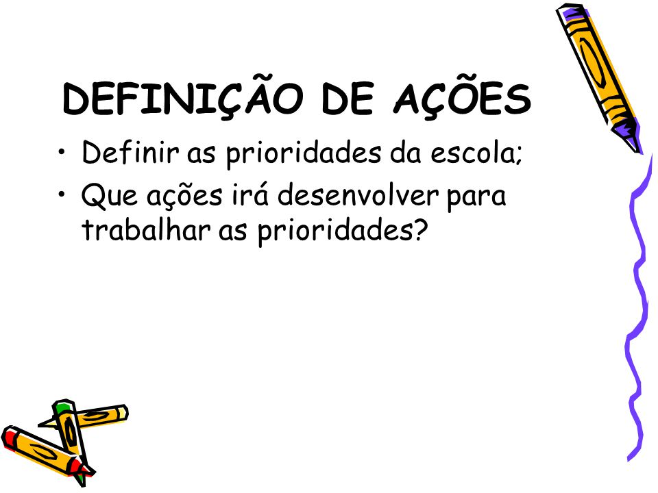 DEFINIÇÃO DE AÇÕES Definir as prioridades da escola;