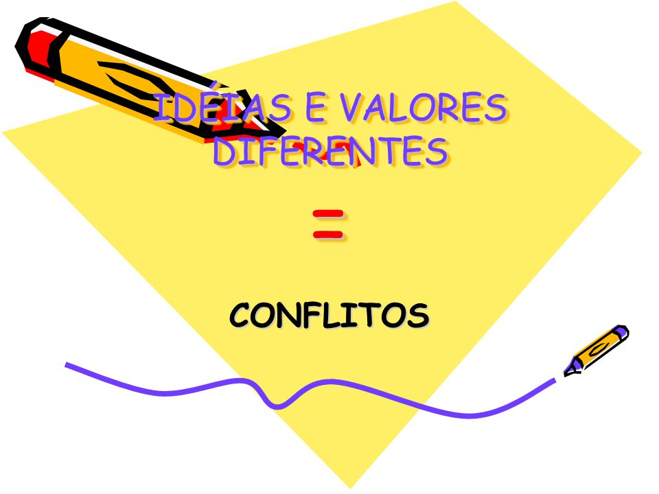 IDÉIAS E VALORES DIFERENTES =