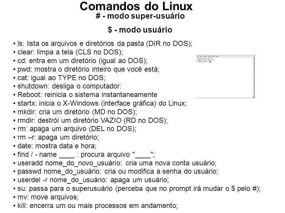 Comandos do Linux # - modo super-usuário $ - modo usuário