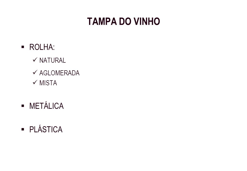 TAMPA DO VINHO ROLHA: NATURAL AGLOMERADA MISTA METÁLICA PLÁSTICA