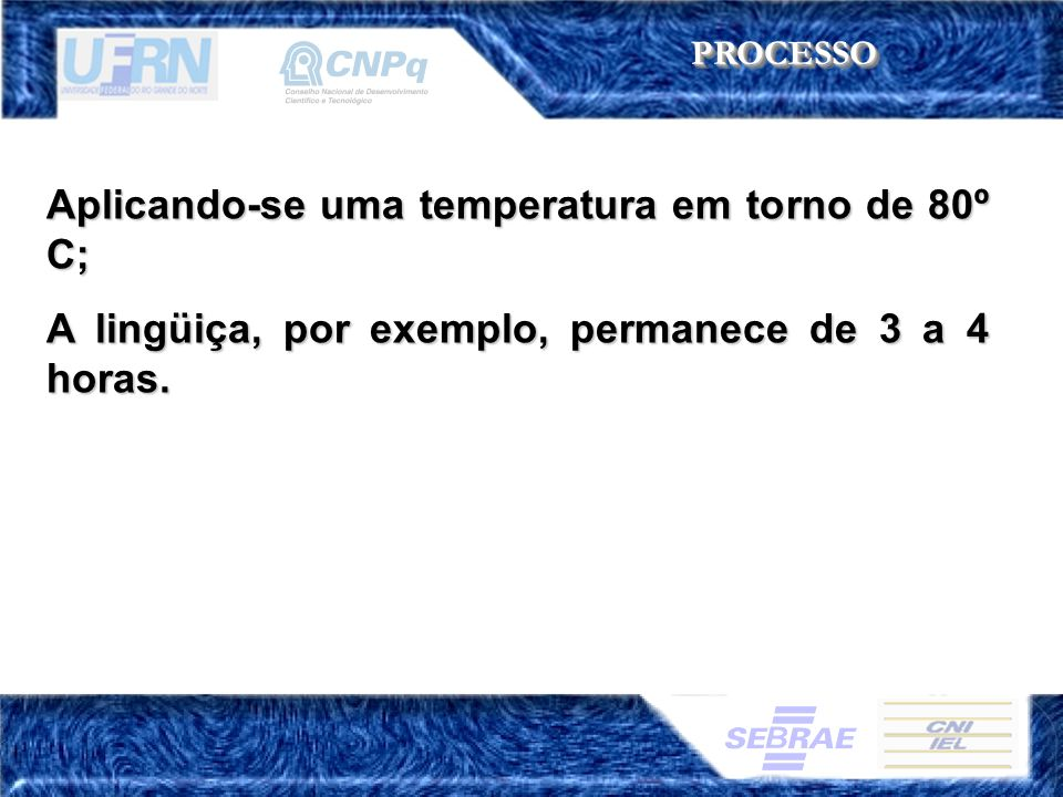 Aplicando-se uma temperatura em torno de 80º C;