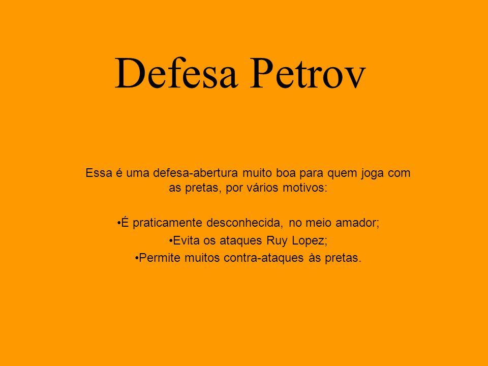 Defesa Petrov Essa é uma defesa-abertura muito boa para quem joga com as pretas, por vários motivos: