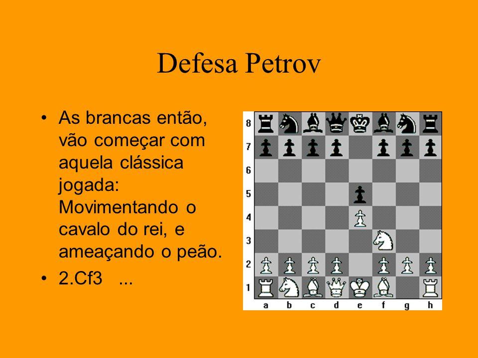 Defesa Petrov As brancas então, vão começar com aquela clássica jogada: Movimentando o cavalo do rei, e ameaçando o peão.