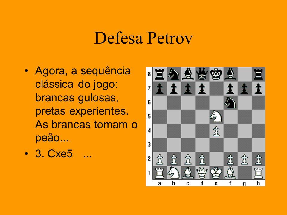 Defesa Petrov Agora, a sequência clássica do jogo: brancas gulosas, pretas experientes. As brancas tomam o peão...