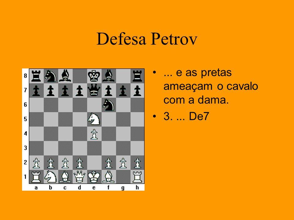 Defesa Petrov ... e as pretas ameaçam o cavalo com a dama. 3. ... De7