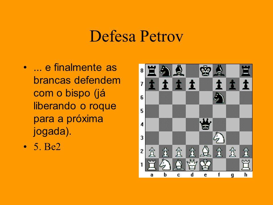Defesa Petrov ... e finalmente as brancas defendem com o bispo (já liberando o roque para a próxima jogada).
