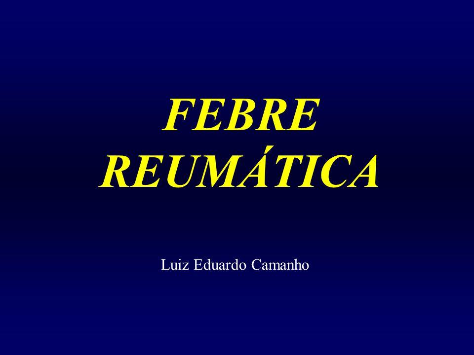 FEBRE REUMÁTICA Luiz Eduardo Camanho