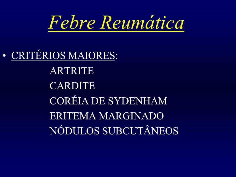 Febre Reumática CRITÉRIOS MAIORES: ARTRITE CARDITE CORÉIA DE SYDENHAM