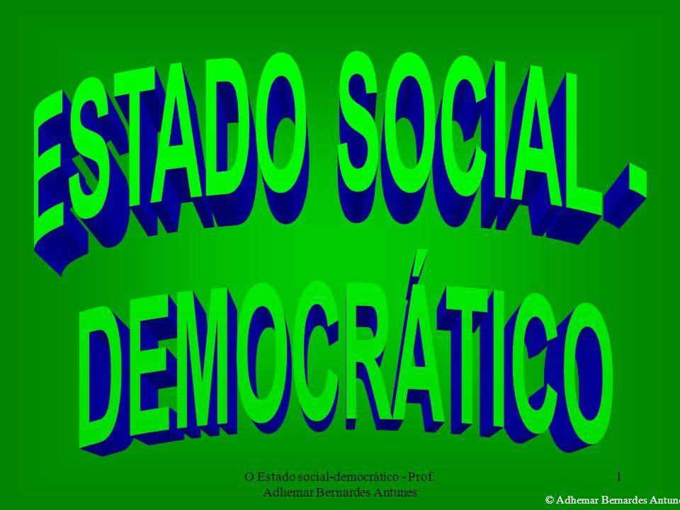 O Estado social-democrático - Prof. Adhemar Bernardes Antunes