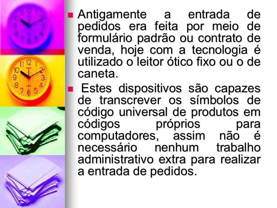 Antigamente a entrada de pedidos era feita por meio de formulário padrão ou contrato de venda, hoje com a tecnologia é utilizado o leitor ótico fixo ou o de caneta.
