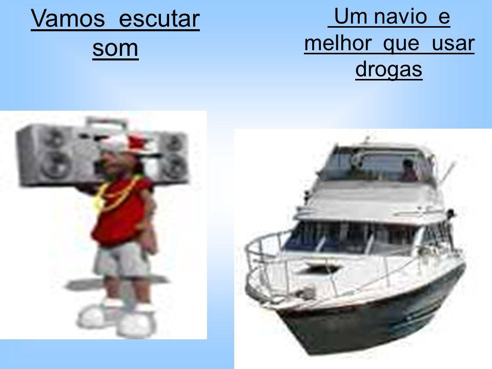 Um navio e melhor que usar drogas