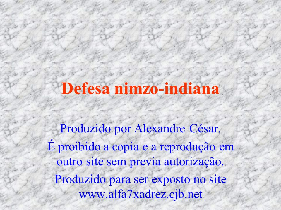 Defesa nimzo-indiana Produzido por Alexandre César.