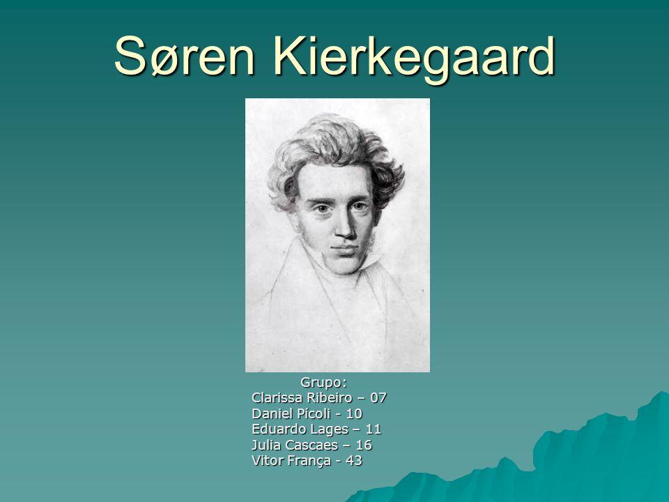 Søren Kierkegaard Grupo: Clarissa Ribeiro – 07 Daniel Pícoli - 10