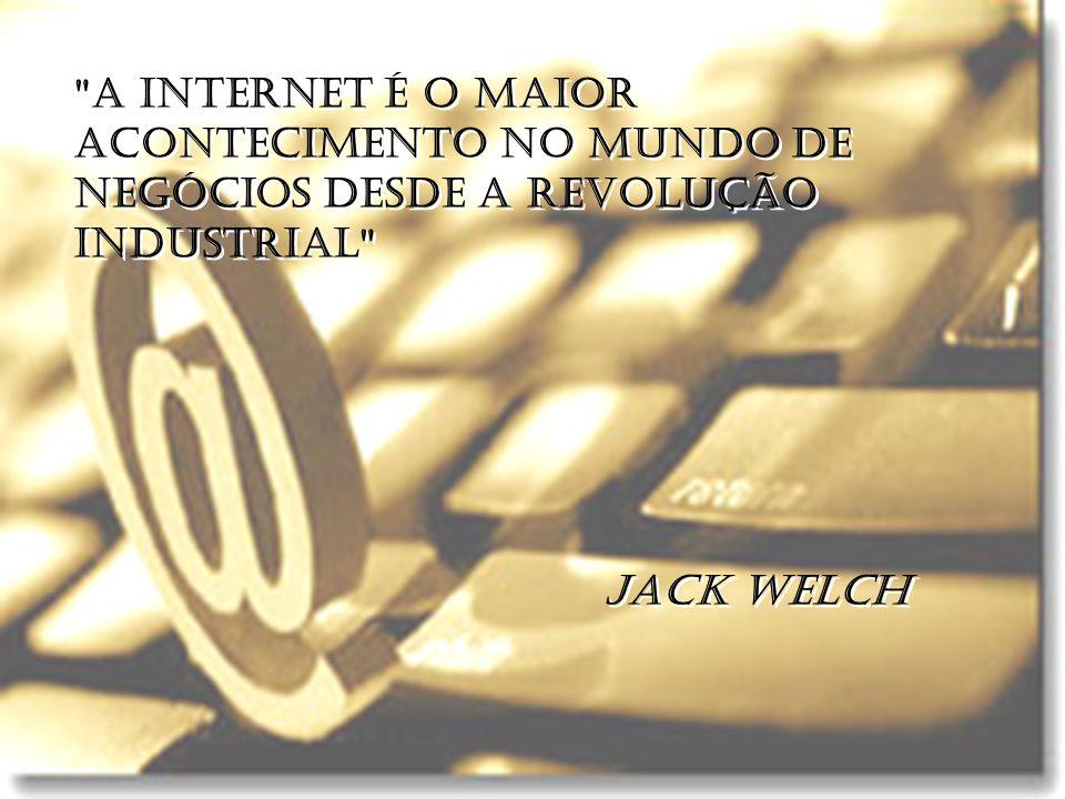A INTERNET É O MAIOR ACONTECIMENTO NO MUNDO DE NEGÓCIOS DESDE A REVOLUÇÃO INDUSTRIAL