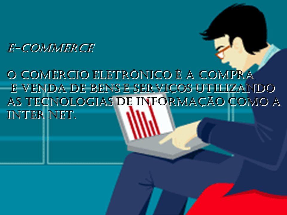 E-COMMERCE O COMÉRCIO ELETRÔNICO É A COMPRA. E VENDA DE BENS E SERVIÇOS UTILIZANDO.