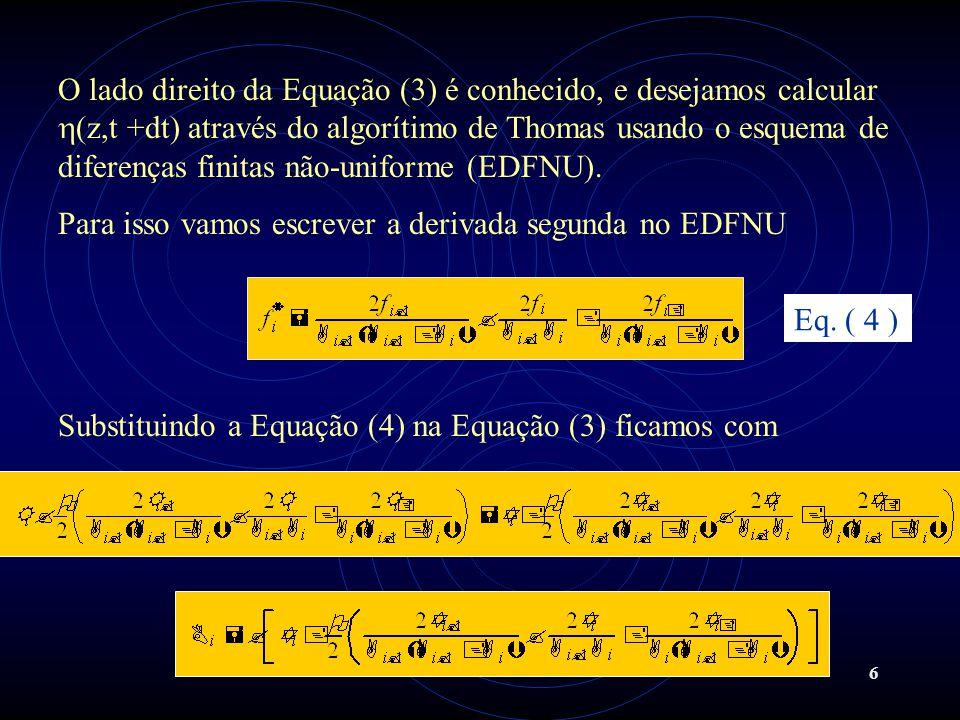 O lado direito da Equação (3) é conhecido, e desejamos calcular (z,t +dt) através do algorítimo de Thomas usando o esquema de diferenças finitas não-uniforme (EDFNU).