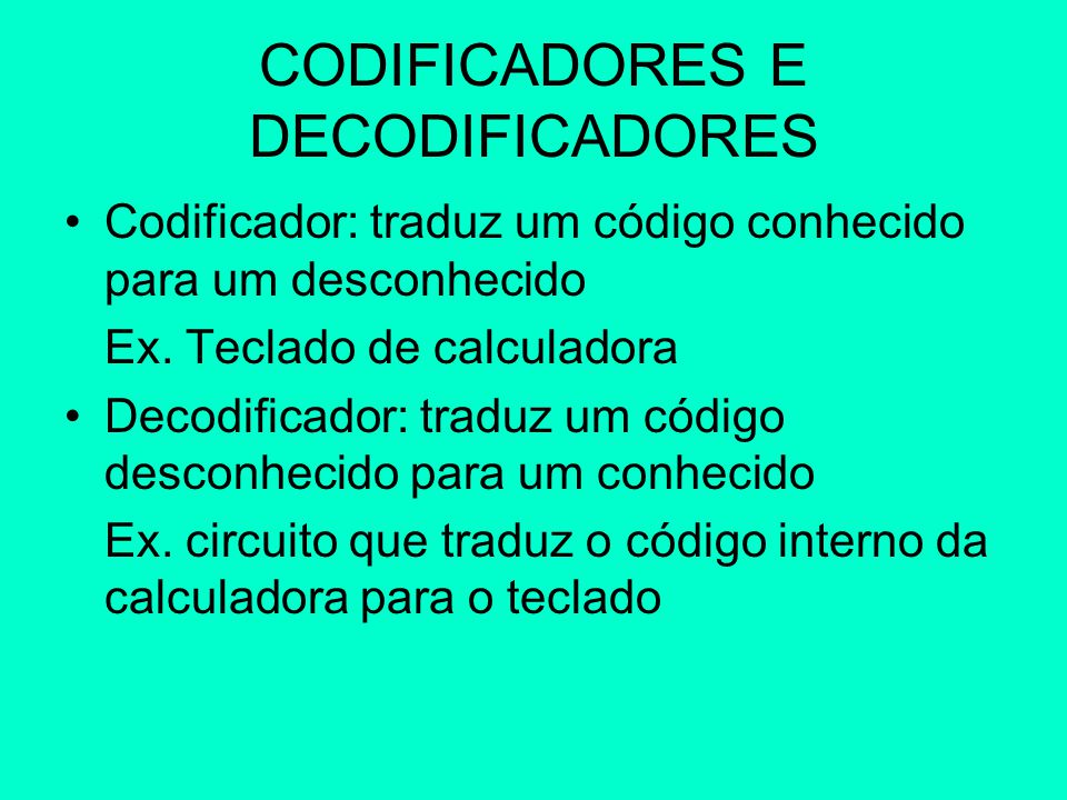 CODIFICADORES E DECODIFICADORES