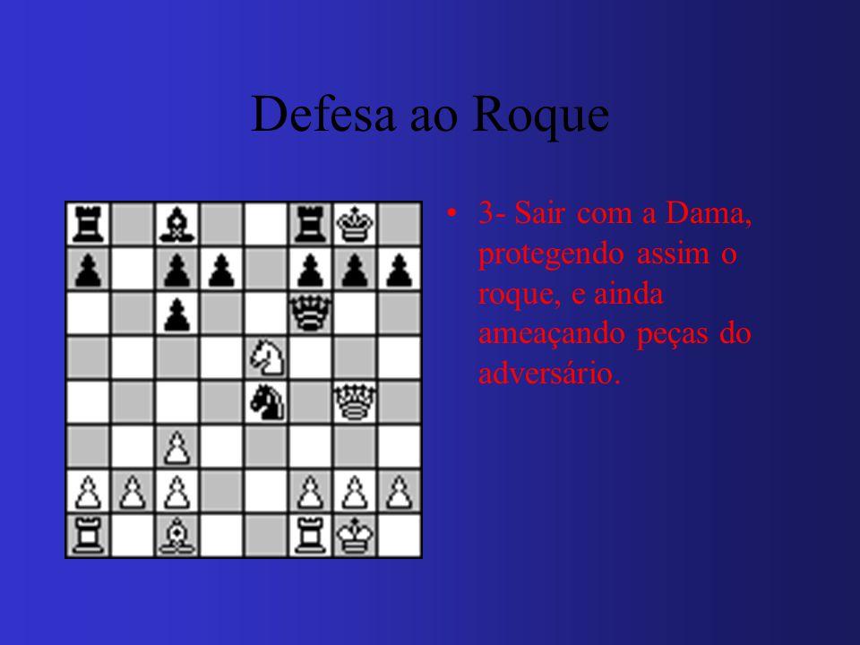 Defesa ao Roque 3- Sair com a Dama, protegendo assim o roque, e ainda ameaçando peças do adversário.