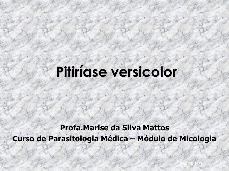 Pitiríase versicolor Profa.Marise da Silva Mattos