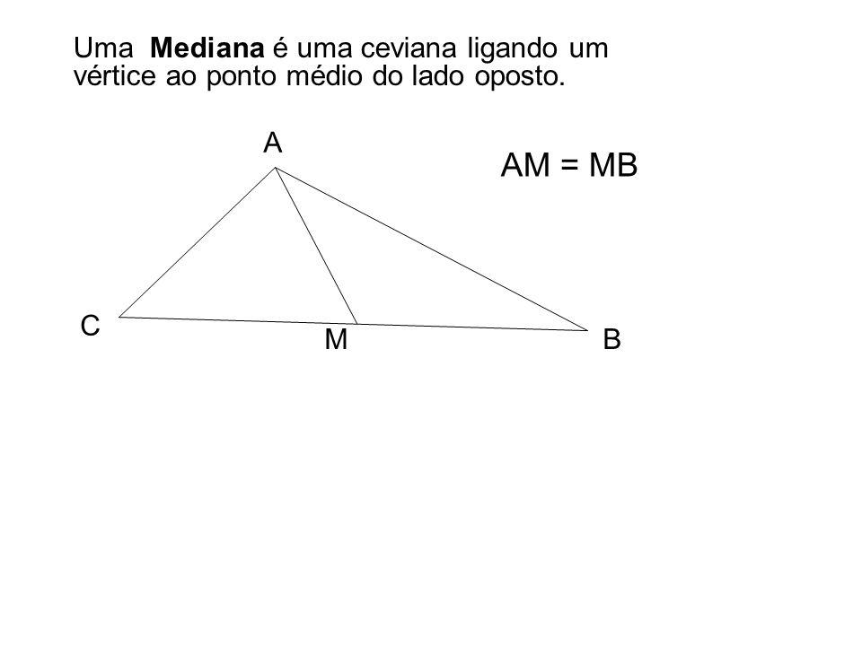 Uma Mediana é uma ceviana ligando um vértice ao ponto médio do lado oposto.