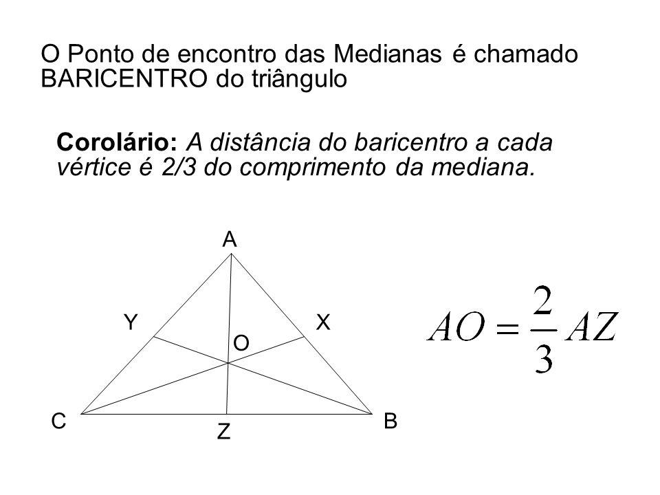 O Ponto de encontro das Medianas é chamado BARICENTRO do triângulo