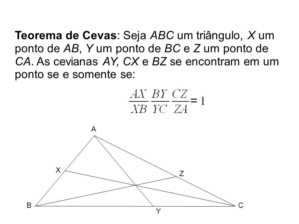 Teorema de Cevas: Seja ABC um triângulo, X um ponto de AB, Y um ponto de BC e Z um ponto de CA. As cevianas AY, CX e BZ se encontram em um ponto se e somente se:
