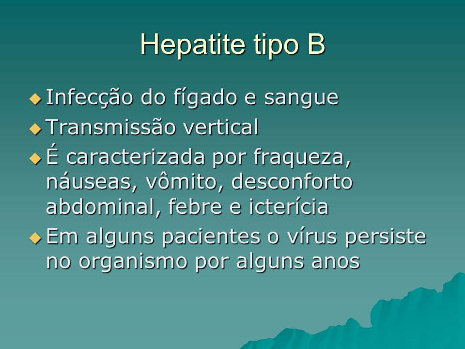 Hepatite tipo B Infecção do fígado e sangue Transmissão vertical
