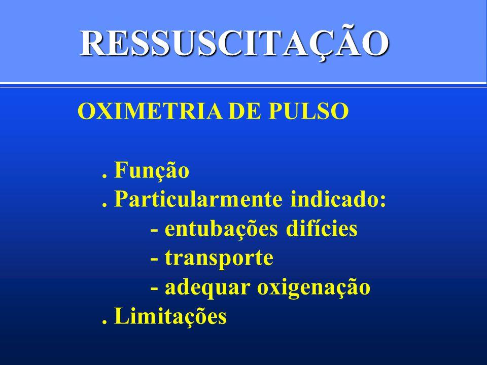 RESSUSCITAÇÃO OXIMETRIA DE PULSO . Função . Particularmente indicado:
