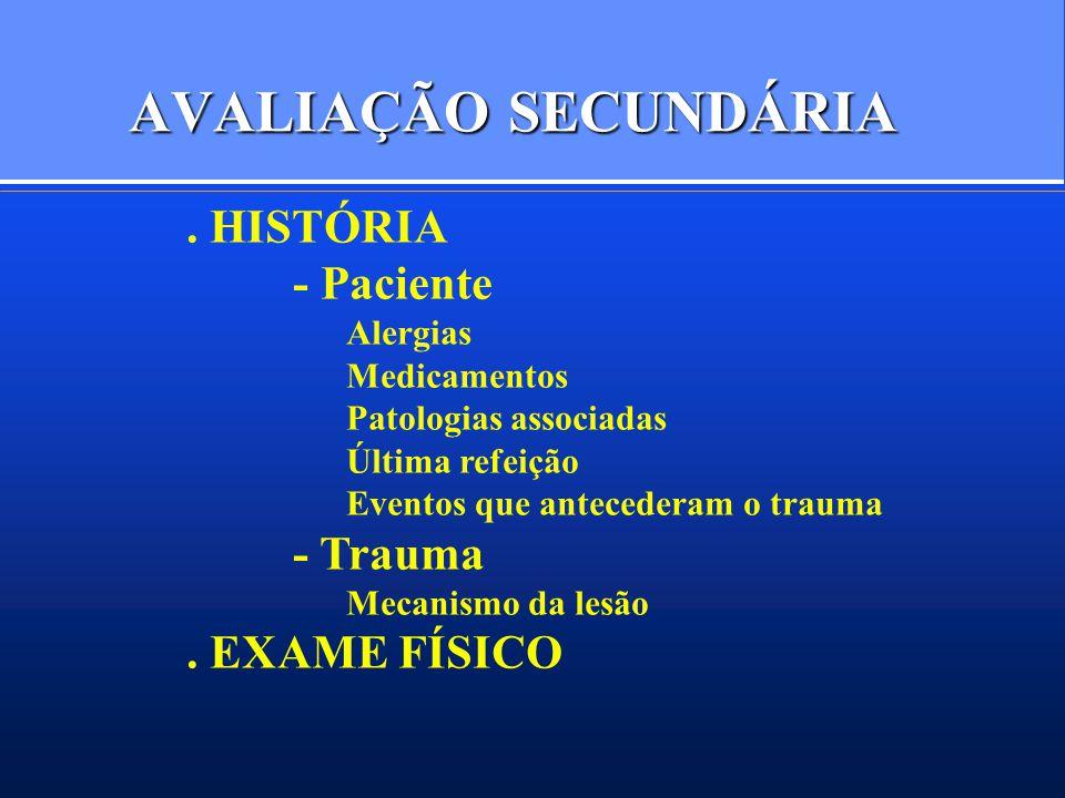 AVALIAÇÃO SECUNDÁRIA . HISTÓRIA - Paciente - Trauma . EXAME FÍSICO