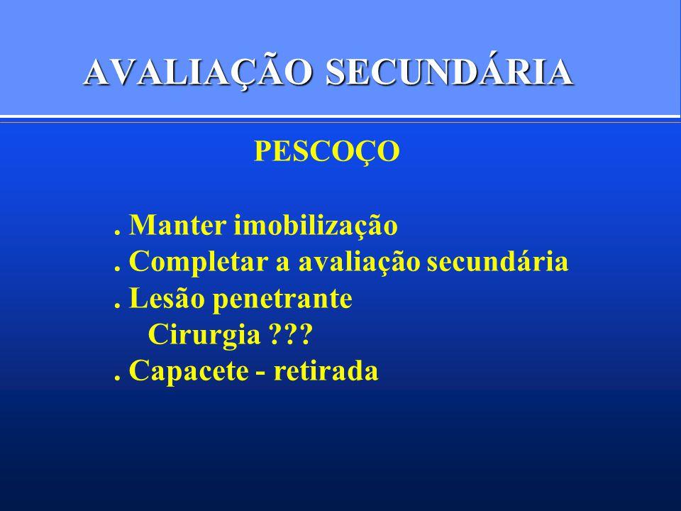 AVALIAÇÃO SECUNDÁRIA PESCOÇO . Manter imobilização