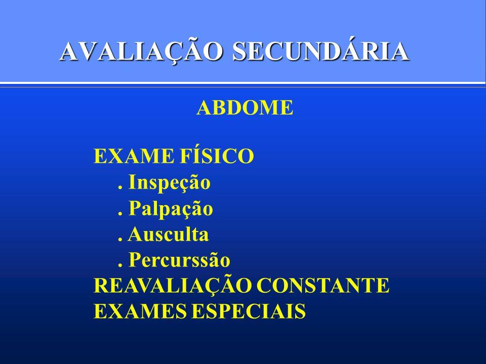 AVALIAÇÃO SECUNDÁRIA ABDOME EXAME FÍSICO . Inspeção . Palpação