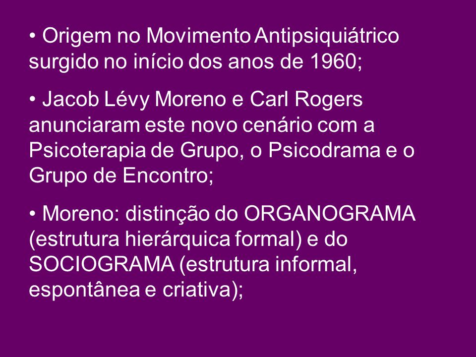 Origem no Movimento Antipsiquiátrico surgido no início dos anos de 1960;