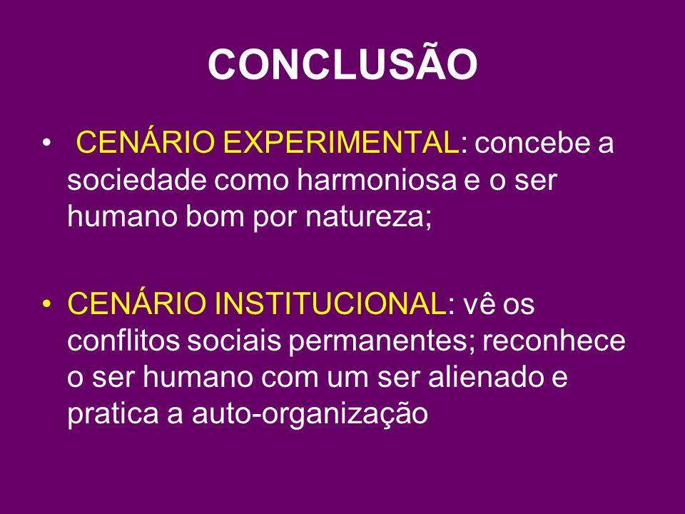 CONCLUSÃO CENÁRIO EXPERIMENTAL: concebe a sociedade como harmoniosa e o ser humano bom por natureza;