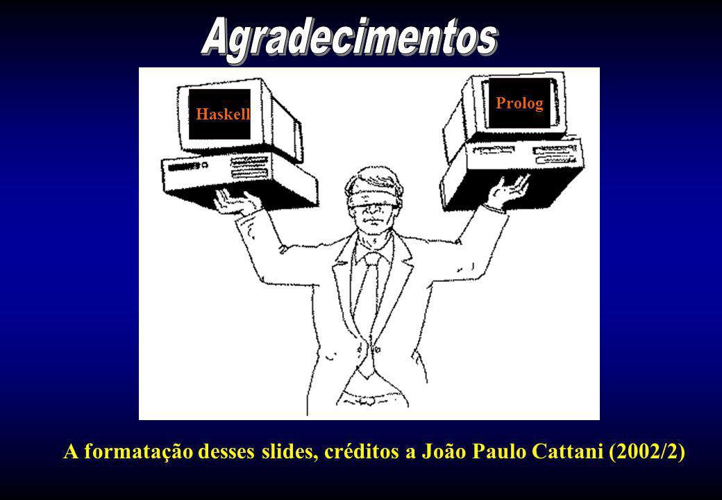 Agradecimentos Haskell Prolog A formatação desses slides, créditos a João Paulo Cattani (2002/2)