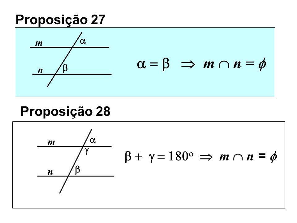 a = b  m  n =  Proposição 27 Proposição 28 b + g = 180o  m  n = f