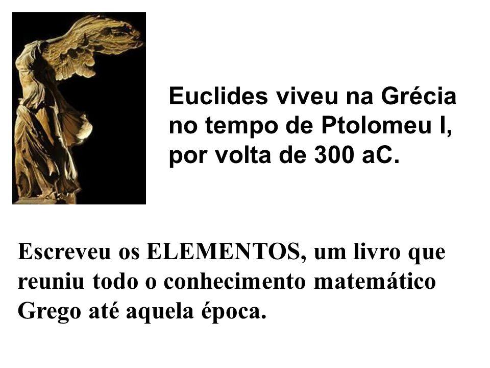 Euclides viveu na Grécia no tempo de Ptolomeu I, por volta de 300 aC.