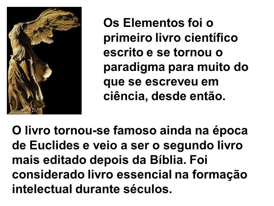 Os Elementos foi o primeiro livro científico escrito e se tornou o paradigma para muito do que se escreveu em ciência, desde então.