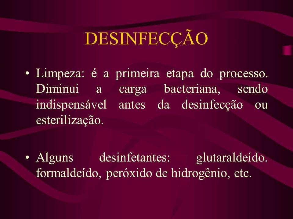 DESINFECÇÃO Limpeza: é a primeira etapa do processo. Diminui a carga bacteriana, sendo indispensável antes da desinfecção ou esterilização.