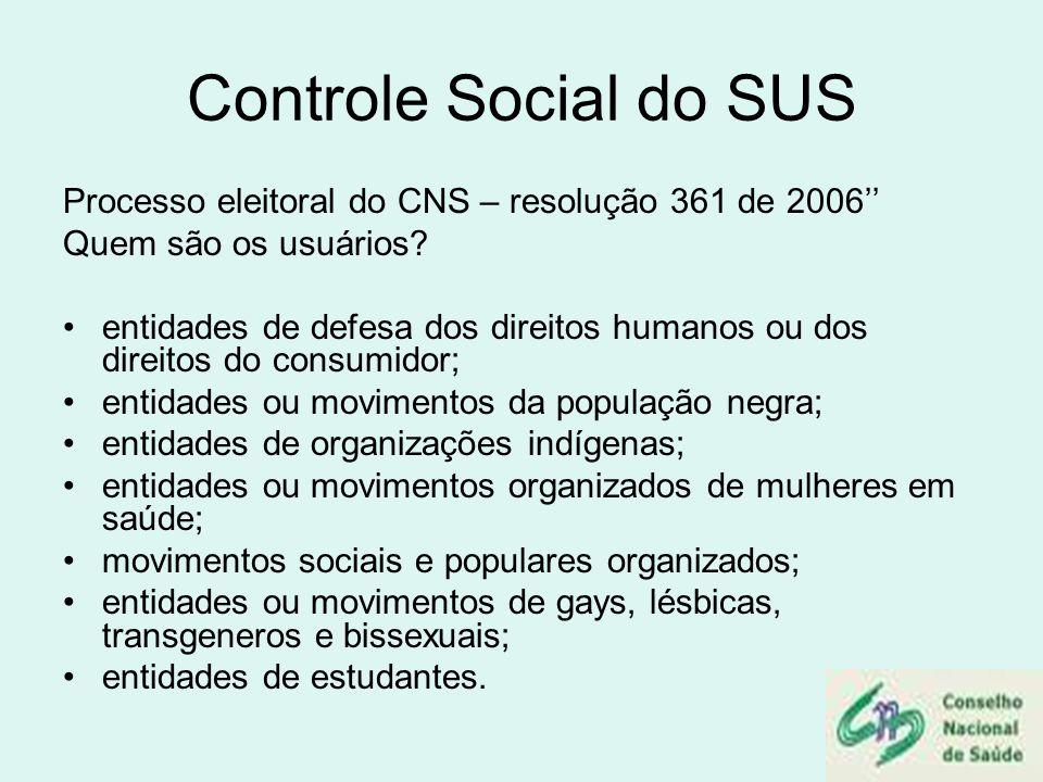 Controle Social do SUS Processo eleitoral do CNS – resolução 361 de 2006'' Quem são os usuários