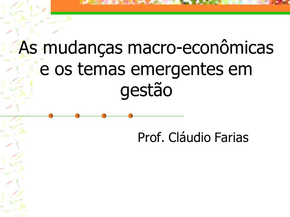 As mudanças macro-econômicas e os temas emergentes em gestão