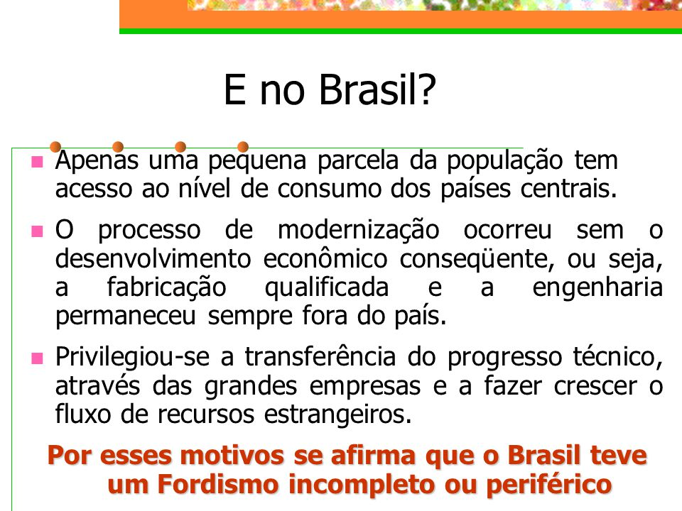 E no Brasil Apenas uma pequena parcela da população tem acesso ao nível de consumo dos países centrais.