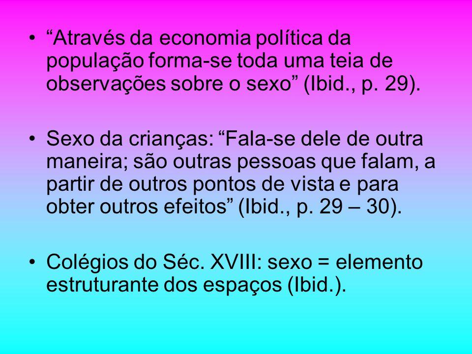 Através da economia política da população forma-se toda uma teia de observações sobre o sexo (Ibid., p. 29).