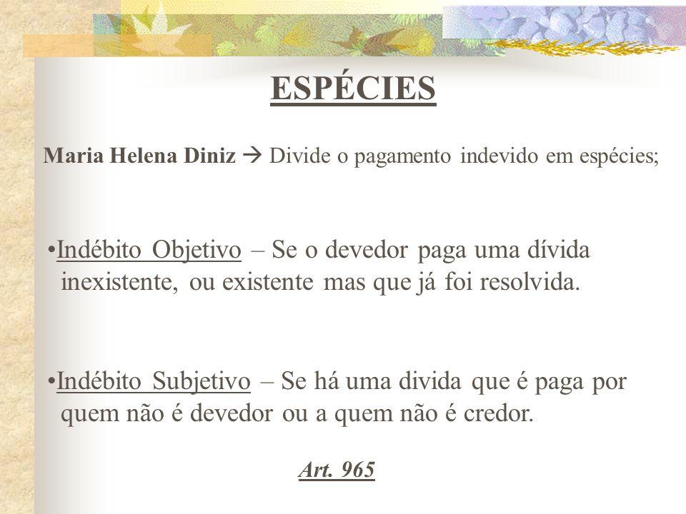 Maria Helena Diniz  Divide o pagamento indevido em espécies;